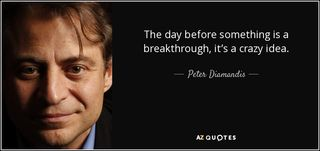 Quote-the-day-before-something-is-a-breakthrough-it-s-a-crazy-idea-peter-diamandis-75-56-81
